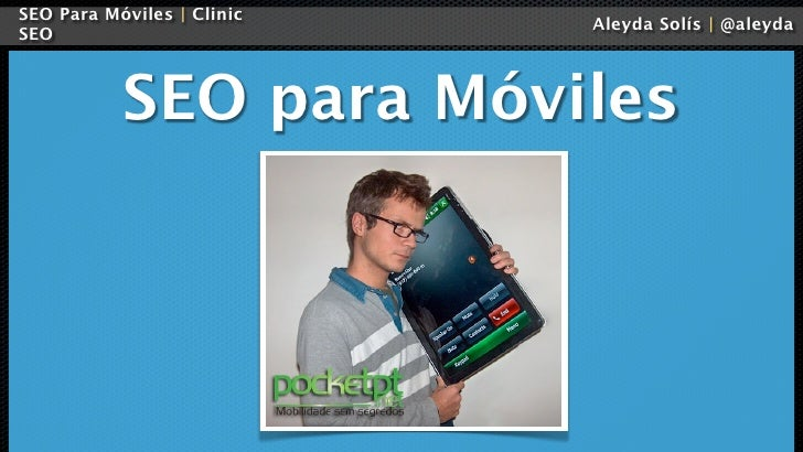 SEO Para Móviles | Clinic                            Aleyda Solís | @aleydaSEO           SEO para Móviles