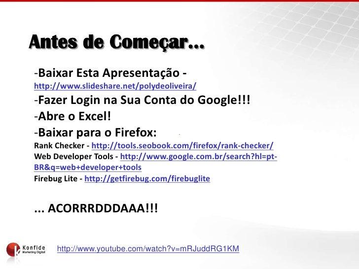 Antes de Começar…-Baixar Esta Apresentação -http://www.slideshare.net/polydeoliveira/-Fazer Login na Sua Conta do Google!!...