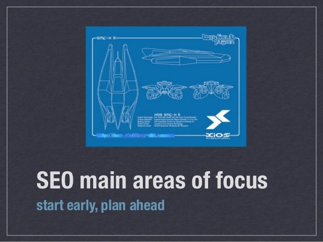 SEO main areas of focusstart early, plan ahead