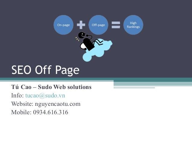 SEO Off Page Tú Cao – Sudo Web solutions Info: tucao@sudo.vn Website: nguyencaotu.com Mobile: 0934.616.316