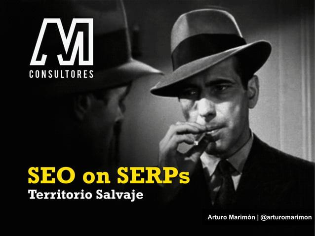 SEO on SERPs Arturo Marimón | @arturomarimon Territorio Salvaje