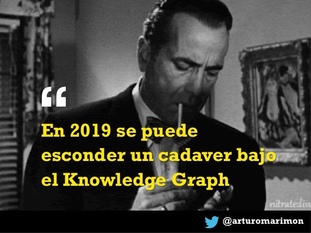 """@arturomarimon """"En 2019 se puede esconder un cadaver bajo el Knowledge Graph"""