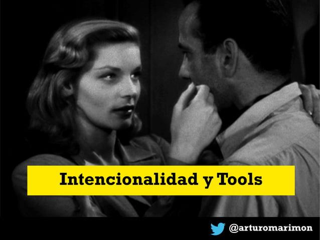 @arturomarimon Intencionalidad y Tools