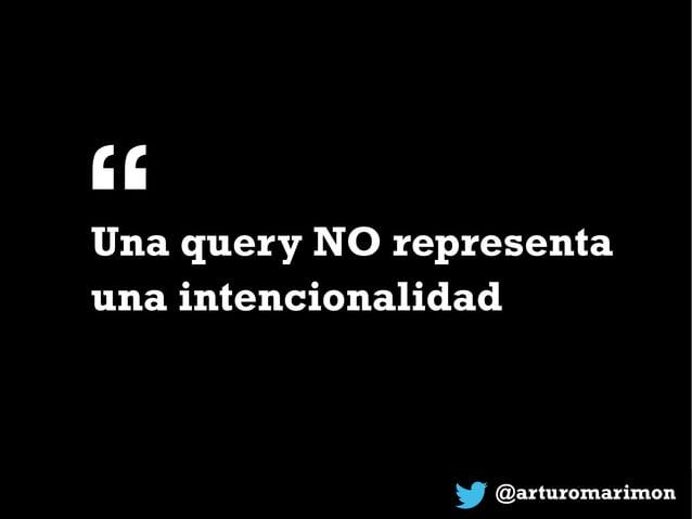 """@arturomarimon Una query NO representa una intencionalidad """""""