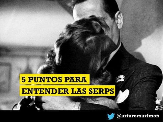 @arturomarimon 5 PUNTOS PARA ENTENDER LAS SERPS