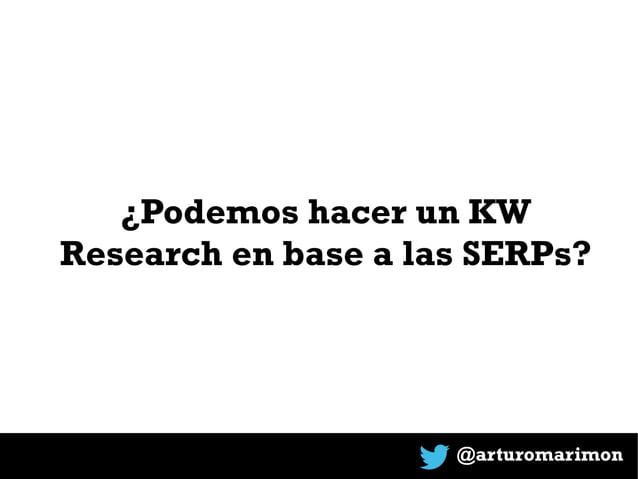 @arturomarimon ¿Podemos hacer un KW Research en base a las SERPs?