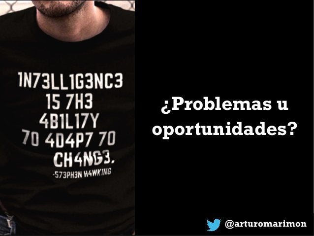 @arturomarimon ¿Problemas u oportunidades?