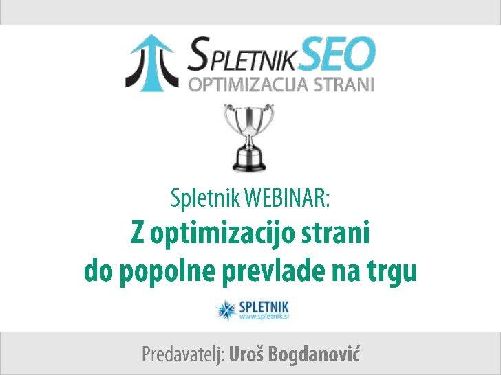 Spletnik WEBINAR:Z optimizacijo strani do popolne prevlade na trgu<br />Predavatelj: Uroš Bogdanović<br />