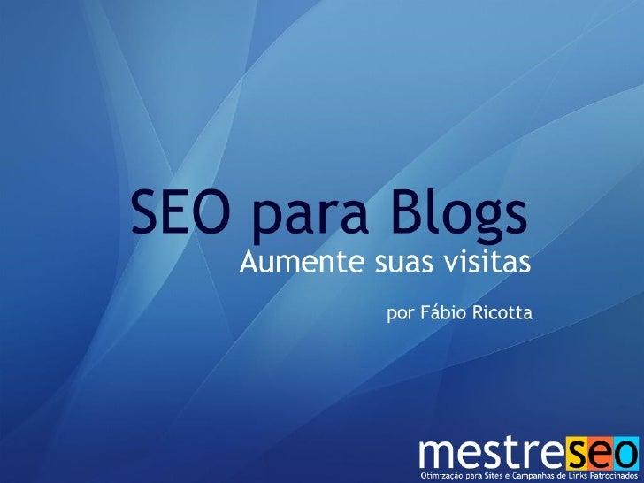 SEO para Blogs Parte 1 Fábio Ricotta - MestreSEO