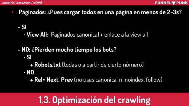 @natzir9 / @seovision / #CW15 1.3. Optimización del crawling • Paginados: ¿Pues cargar todos en una página en menos de 2-3...