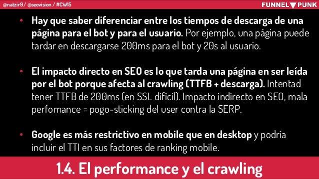 @natzir9 / @seovision / #CW15 • Hay que saber diferenciar entre los tiempos de descarga de una página para el bot y para e...
