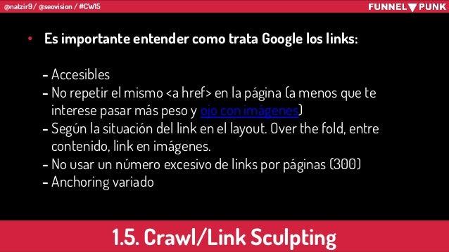 @natzir9 / @seovision / #CW15 • Es importante entender como trata Google los links: - Accesibles - No repetir el mismo <a ...
