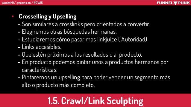 @natzir9 / @seovision / #CW15 • Crosselling y Upselling - Son similares a crosslinks pero orientados a convertir. - Elegir...