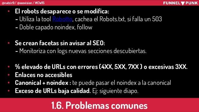 @natzir9 / @seovision / #CW15 • El robots desaparece o se modifica: - Utiliza la tool Robotto, cachea el Robots.txt, si fa...