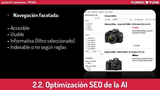 @natzir9 / @seovision / #CW15 • Navegación facetada: - Accesible - Usable - Informativa (filtro seleccionado) - Indexable ...