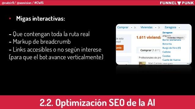 @natzir9 / @seovision / #CW15 • Migas interactivas: - Que contengan toda la ruta real - Markup de breadcrumb - Links acces...