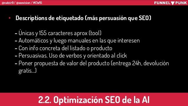 @natzir9 / @seovision / #CW15 • Descriptions de etiquetado (más persuasión que SEO) - Únicas y 155 caracteres aprox (tool)...