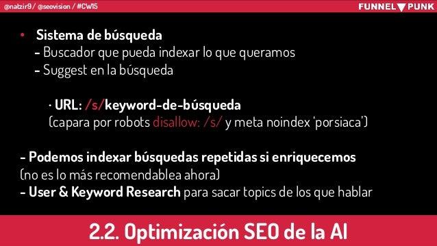 @natzir9 / @seovision / #CW15 • Sistema de búsqueda - Buscador que pueda indexar lo que queramos - Suggest en la búsqueda ...