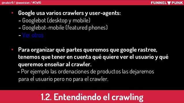 @natzir9 / @seovision / #CW15 • Google usa varios crawlers y user-agents: - Googlebot (desktop y mobile) - Googlebot-mobil...