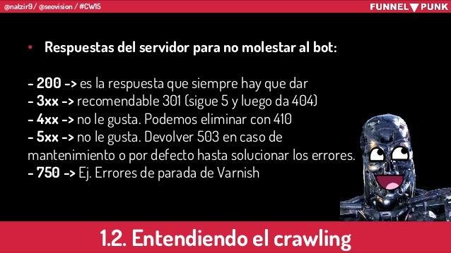 @natzir9 / @seovision / #CW15 • Respuestas del servidor para no molestar al bot: - 200 -> es la respuesta que siempre hay ...