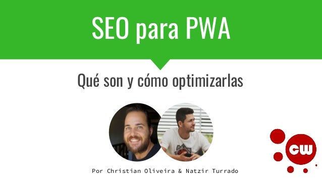 SEO para PWA Qué son y cómo optimizarlas Por Christian Oliveira & Natzir Turrado