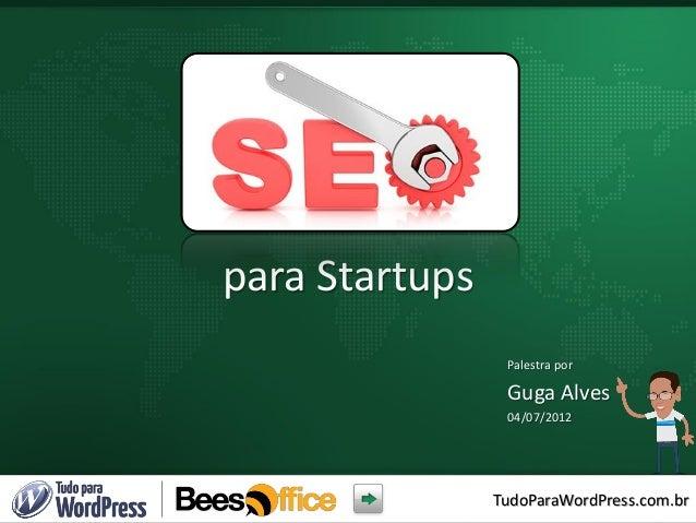 TudoParaWordPress.com.br para Startups Palestra por Guga Alves 04/07/2012