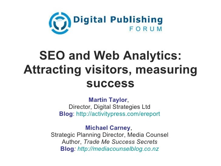 SEO and Web Analytics: Attracting visitors, measuring success Martin Taylor ,  Director, Digital Strategies Ltd Blog :  ht...