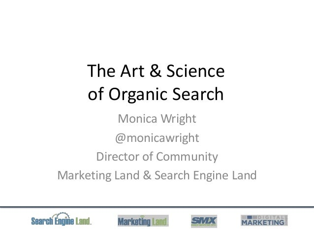 The Art & Scienceof Organic SearchMonica Wright@monicawrightDirector of CommunityMarketing Land & Search Engine Land