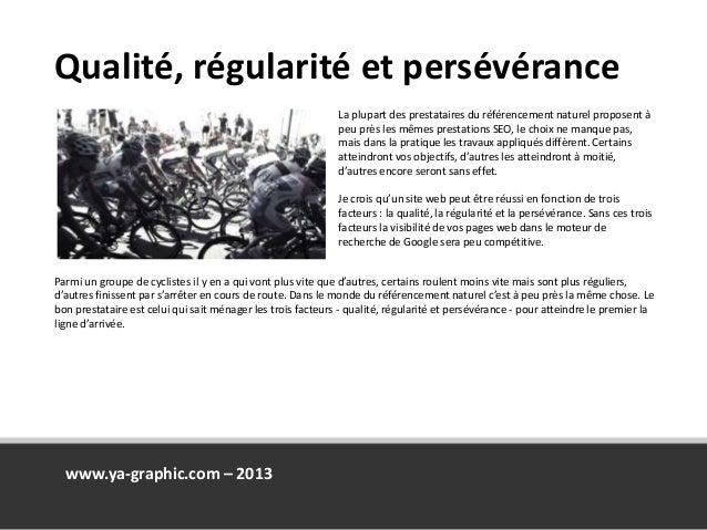 Qualité, régularité et persévérance www.ya-graphic.com – 2013 La plupart des prestataires du référencement naturel propose...