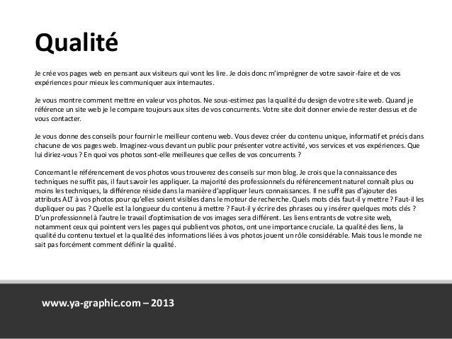 Qualité www.ya-graphic.com – 2013 Je crée vos pages web en pensant aux visiteurs qui vont les lire. Je dois donc m'imprégn...