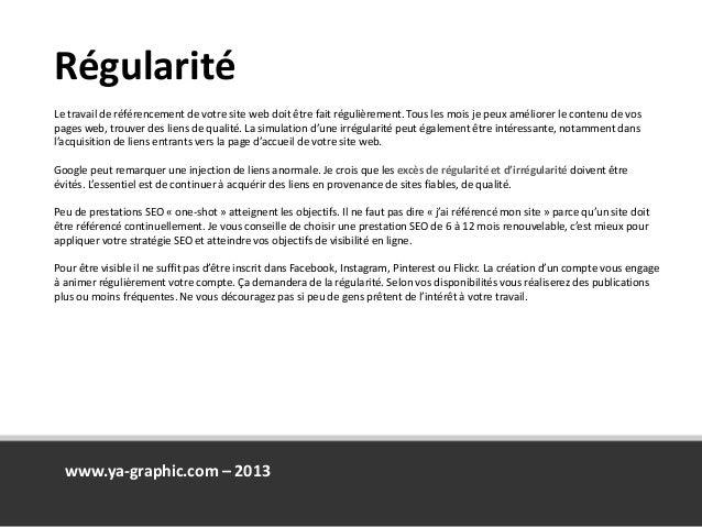 Régularité www.ya-graphic.com – 2013 Le travail de référencement de votre site web doit être fait régulièrement. Tous les ...