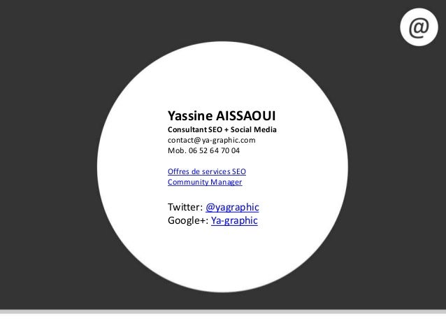 Yassine AISSAOUI Consultant SEO + Social Media contact@ya-graphic.com Mob. 06 52 64 70 04 Offres de services SEO Community...