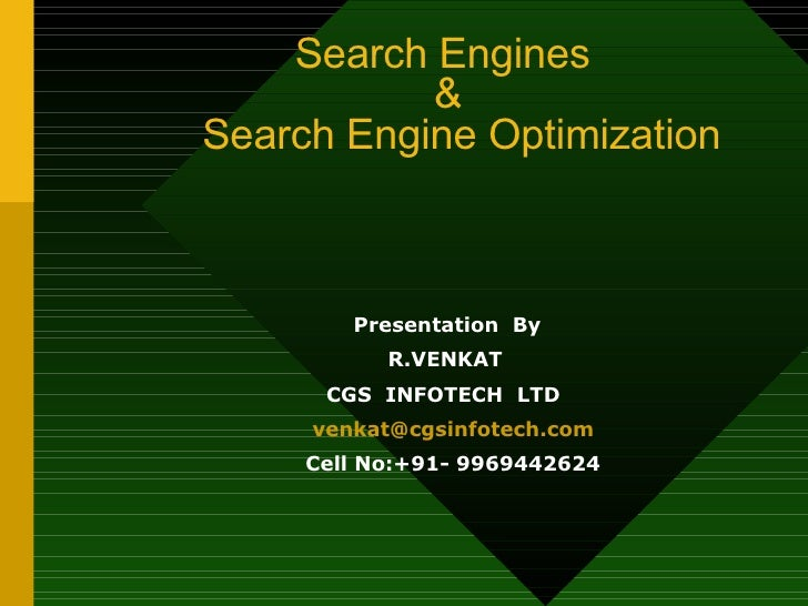 Search Engines   &   Search Engine Optimization <ul><li>Presentation  By </li></ul><ul><li>R.VENKAT  </li></ul><ul><li>CGS...