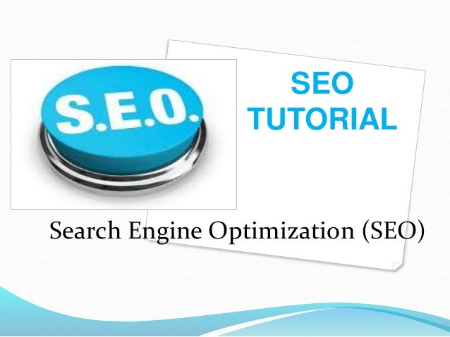 SEO TUTORIAL Search Engine Optimization (SEO)