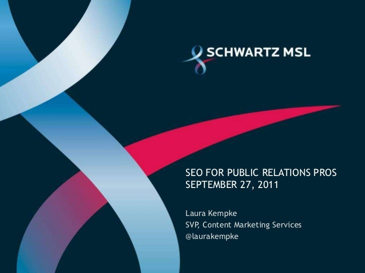 SEO for public relations prosSeptember 27, 2011<br />Laura Kempke<br />SVP, Content Marketing Services<br />@laurakempke<b...