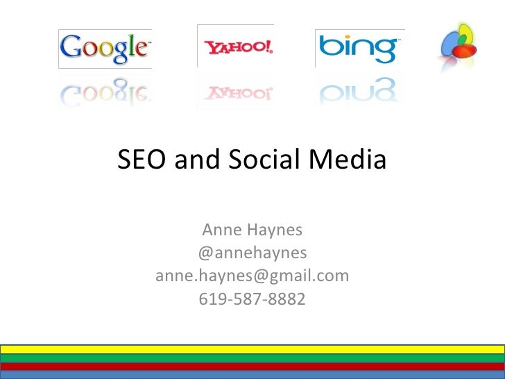 SEO and Social Media Anne Haynes @annehaynes [email_address] 619-587-8882