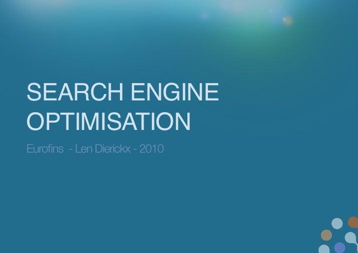 SEARCH ENGINE OPTIMISATION<br />Eurofins  - Len Dierickx - 2010<br />