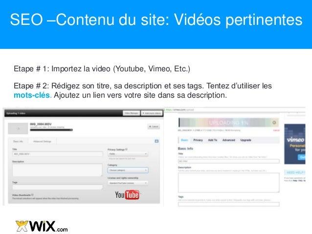 Etape # 1: Importez la video (Youtube, Vimeo, Etc.) Etape # 2: Rédigez son titre, sa description et ses tags. Tentez d'uti...