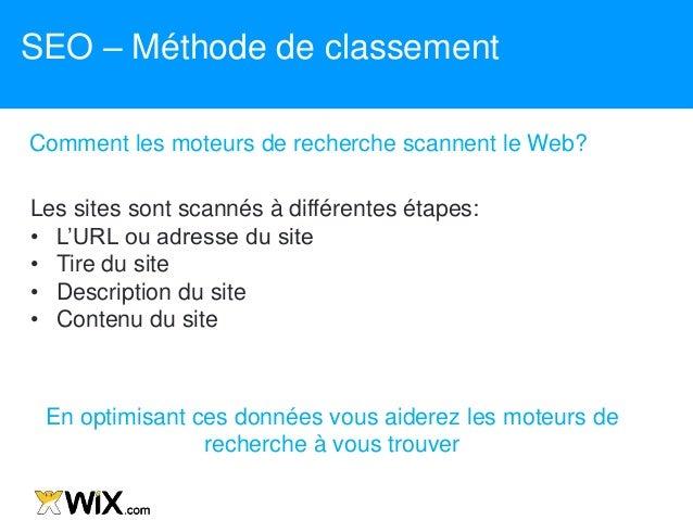 SEO – Méthode de classement Comment les moteurs de recherche scannent le Web? Les sites sont scannés à différentes étapes:...