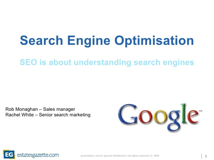 Search Engine Optimisation   SEO is about understanding search engines Rob Monaghan – Sales manager Rachel White – Senior ...