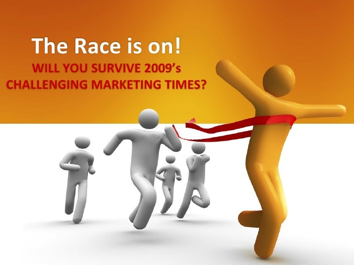The Race is on! WILL YOU SURVIVE 2009's CHALLENGING MARKETING TIMES?