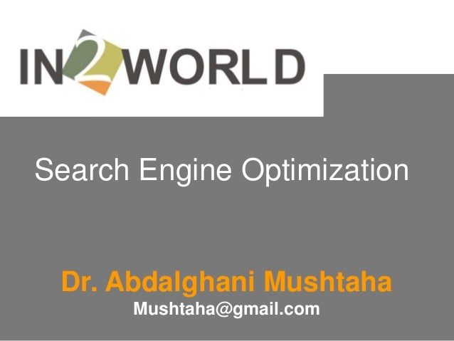 Search Engine Optimization Dr. Abdalghani Mushtaha      Mushtaha@gmail.com