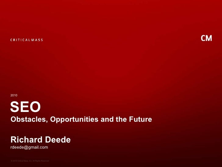 SEO Obstacles, Opportunities and the Future 2010 Richard Deede [email_address]