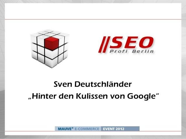 """Sven Deutschländer""""Hinter den Kulissen von Google"""""""