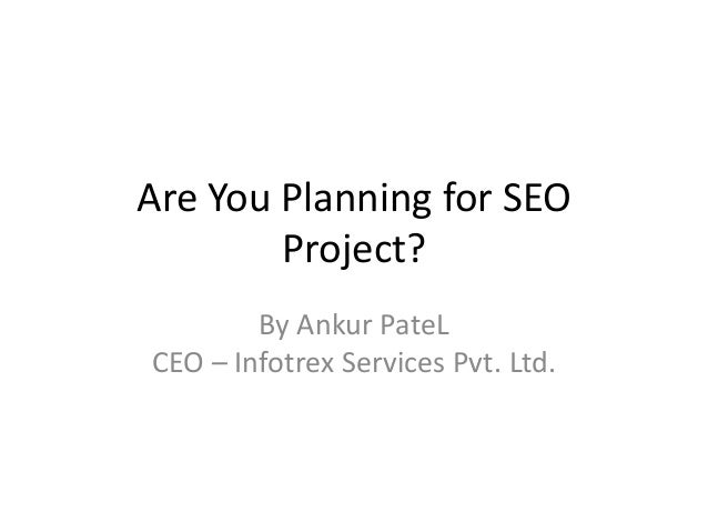 Are You Planning for SEO        Project?        By Ankur PateLCEO – Infotrex Services Pvt. Ltd.