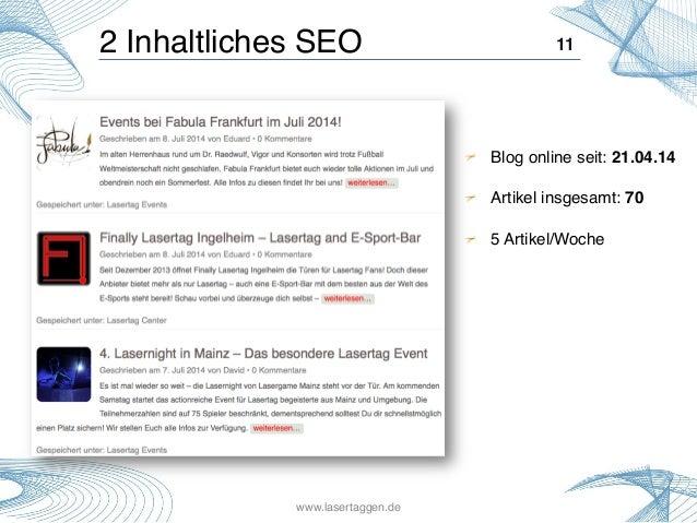 11! !  Blog online seit: 21.04.14! !  Artikel insgesamt: 70! !  5 Artikel/Woche! 2 Inhaltliches SEO! www.lasertaggen.de!