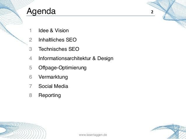 Agenda! 1 Idee & Vision! 2 Inhaltliches SEO! 3 Technisches SEO! 4 Informationsarchitektur & Design ! 5 Offpage-Optimi...