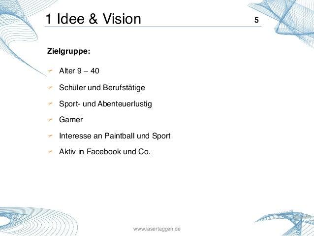 1 Idee & Vision! 5! Zielgruppe:! ! Alter 9 – 40! ! Schüler und Berufstätige! ! Sport- und Abenteuerlustig! ! Gamer! ! Inte...