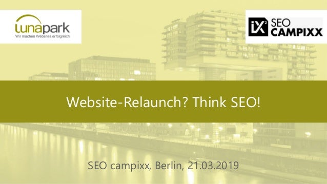 Website-Relaunch? Think SEO! SEO campixx, Berlin, 21.03.2019