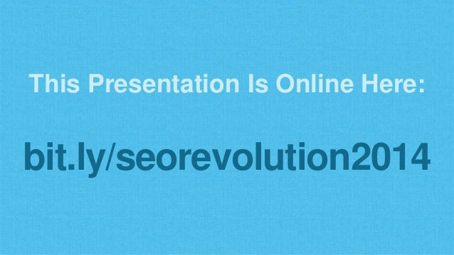 This Presentation Is Online Here: bit.ly/seorevolution2014